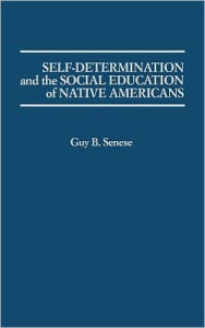 Self-Determination And The Social Education Of Native Americans - Guy Senese