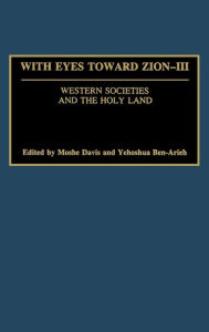 With Eyes Toward Zion: Western Societies and the Holy Land - Moshe Davis