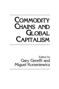 Commodity Chains and Global Capitalism - Gary Gereffi