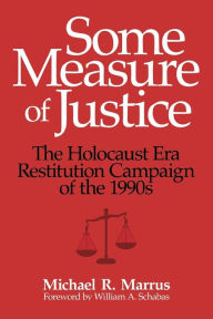Some Measure of Justice: The Holocaust Era Restitution Campaign of the 1990s - Michael R. Marrus