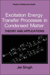 Excitation Energy Transfer Processes in Condensed Matter: Theory and Applications - Jai Singh