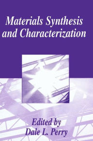 Materials Synthesis and Characterization: Based on the Proceedings of an American Chemical Society Symposium Held in San Diego, California, March 13-17, 1994 - Dale L. Perry
