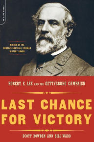 Last Chance for Victory: Robert E. Lee and the Gettysburg Campaign - Scott Bowden