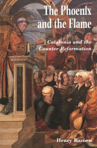 The Phoenix and the Flame: Catalonia and the Counter Reformation - Henry Kamen