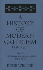French, Italian, and Spanish Criticism, 1900-1950: Volume 8 - Rene Wellek