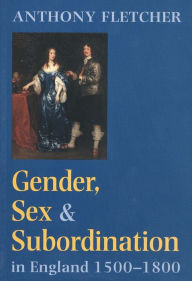 Gender, Sex, and Subordination in England, 1500-1800 - Anthony Fletcher