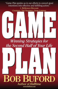 Game Plan: Winning Strategies for the Second Half of Your Life - Bob P. Buford