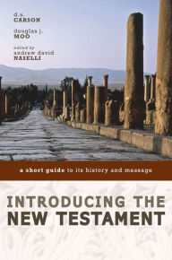 Introducing the New Testament: A Short Guide to Its History and Message - D. A. Carson