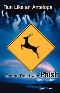Run Like an Antelope: On the Road with Phish - Sean Gibbon