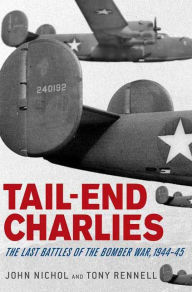 Tail-End Charlies: The Last Battles of the Bomber War, 1944--45 - John Nichol