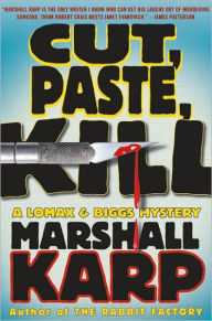 Cut, Paste, Kill (Lomax and Biggs Series #4) - Marshall Karp