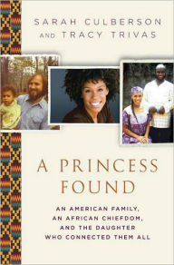 A Princess Found: An American Family, an African Chiefdom, and the Daughter Who Connected Them All - Sarah Culberson