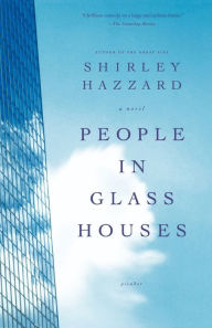 People in Glass Houses - Shirley Hazzard