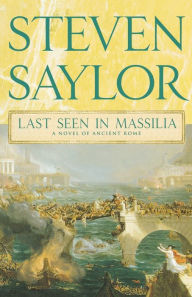 Last Seen in Massilia (Roma Sub Rosa Series #8) - Steven Saylor