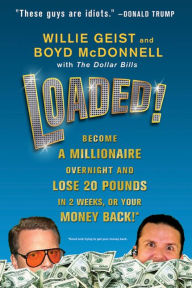 Loaded!: Become a Millionaire Overnight and Lose 20 Pounds in 2 Weeks, or Your Money Back - Willie Geist