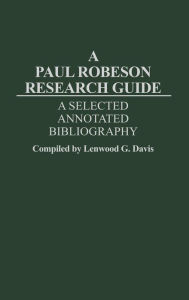 A Paul Robeson Research Guide: A Selected, Annotated Bibliography - Lenwood G. Davis