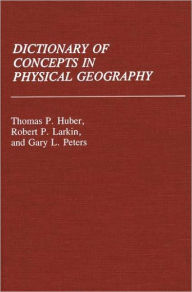 Dictionary Of Concepts In Physical Geography - Thomas Patrick Huber