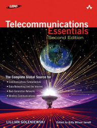 Telecommunications Essentials: The Complete Global Source for Communications Fundamentals, Data Networking and the Internet, and Next-Generation Networks and Wireless Communications - Lillian Goleniewski