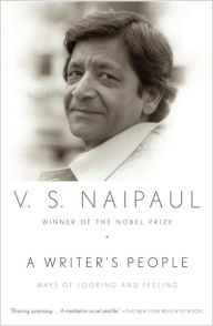 A Writer's People: Ways of Looking and Feeling - V. S. Naipaul