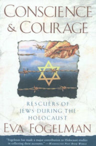 Conscience & Courage: Rescuers of Jews during the Holocaust - Eva Fogelman