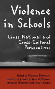 Violence in Schools: Cross-National and Cross-Cultural Perspectives - Florence Denmark