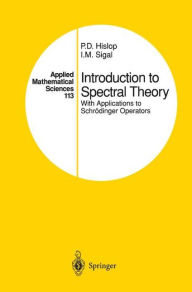 Introduction to Spectral Theory: With Applications to Schrödinger Operators - P.D. Hislop