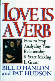 Love Is a Verb: How to Stop Analyzing Your Relationship and Start Making It Great! - Patricia Hudson O'Hanlon
