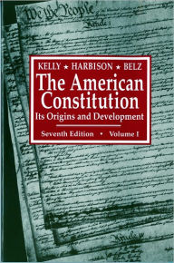 The American Constitution: Its Origins and Development - Harbison Belz Kelly