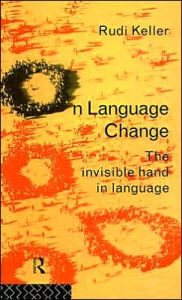 On Language Change: The Invisible Hand in Language - Rudi Keller