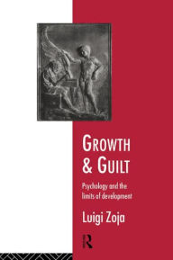 Growth and Guilt: Psychology and the Limits of Development - Zoja