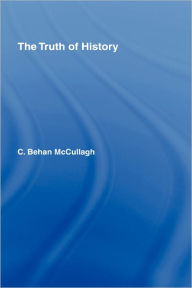 The Truth of History - C. Behan McCullagh