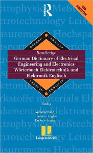 Routledge German Dictionary of Electrical Engineering and Electronics Worterbuch Elektrotechnik and Elektronik Englisch: Vol 1: German-English/Deutsch-Englisch 6th edition - Prof Dr Peter-Klaus Budig