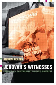 Jehovah's Witnesses: Portrait of a Contemporary Religious Movement - Andrew Holden