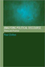 Analysing Political Discourse: Theory and Practice - Paul Chilton