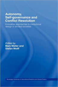 Autonomy, Self Governance and Conflict Resolution: Innovative approaches to Institutional Design in Divided Societies - Marc Weller