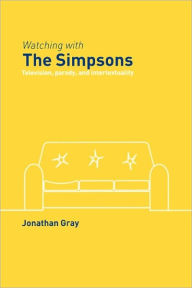 Watching with The Simpsons: Television, Parody, and Intertextuality - Jonathan Gray