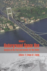 Underground Space Use. Analysis of the Past and Lessons for the Future, Two Volume Set: Proceedings of the International World Tunnel Congress and the 31st ITA General Assembly, Istanbul, Turkey, 7-12 May 2005 - Yucel Erdem