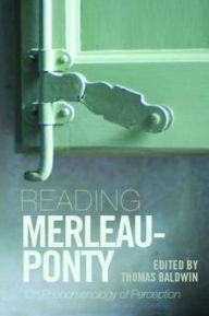 Reading Merleau-Ponty: On Phenomenology of Perception - Thomas Baldwin