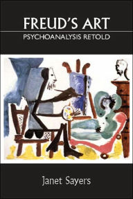 Freud's Art - Psychoanalysis Retold - Janet Sayers