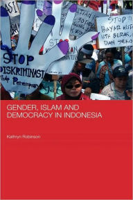 Gender, Islam and Democracy in Indonesia - Kathryn Robinson