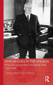 Khrushchev in the Kremlin: Policy and Government in the Soviet Union, 1953-64 - Jeremy Smith