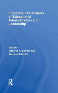 Emotional Dimensions of Educational Administration and Leadership - Eugenie A. Samier