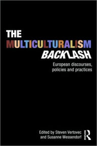 The Multiculturalism Backlash: European Discourses, Policies and Practices - Steven Vertovec
