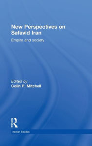 New Perspectives on Safavid Iran: Empire and Society - Colin P. Mitchell