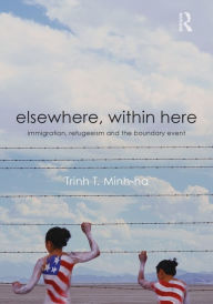 Elsewhere, Within Here: Immigration, Refugeeism and the Boundary Event - Trinh T. Minh-ha