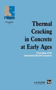 Thermal Cracking in Concrete at Early Ages: Proceedings of the International Rilem Symposium - R. Springenschmid