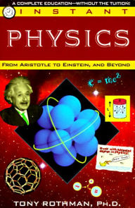 Instant Physics: From Aristotle to Einstein, and Beyond - Tony Rothman
