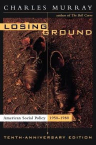 Losing Ground: American Social Policy, 1950-1980 - Charles Murray