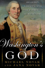 Washington's God: Religion, Liberty, and the Father of Our Country - Michael Novak