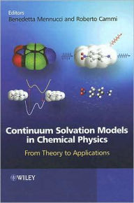Continuum Solvation Models in Chemical Physics: From Theory to Applications - Roberto Cammi